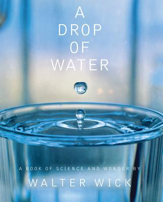 A Drop of Water By Wick, Walter