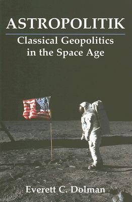 Astropolitik By Dolman, Everett Carl